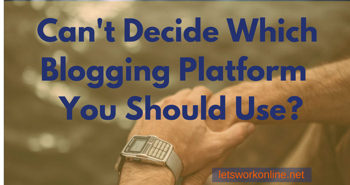 What Blogging Platform Should You Choose