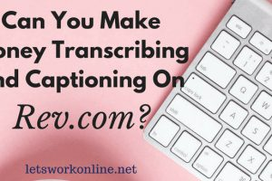 What is Rev.com? Can You Earn Money As Transcriptionist or Captioner?