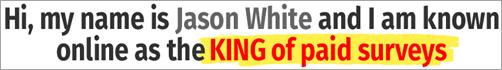 jason white the king of paid surveys