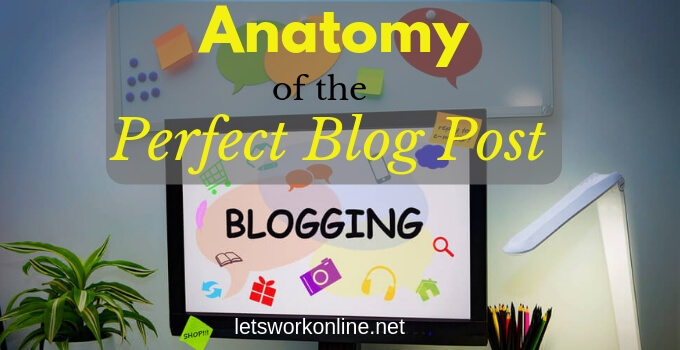 Anatomy of the Perfect Blog Post – 20 Steps For Maximum Results